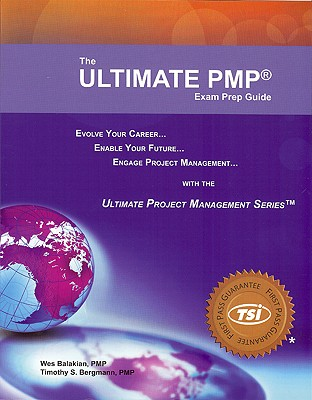 The Ultimate PMP Exam Prep Guide - Balakian, Wes, and Bergmann, Timothy S