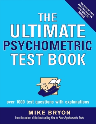 The Ultimate Psychometric Test Book: Over 1,000 Test Questions with Explanations - Bryon, Mike