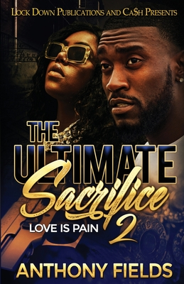 The Ultimate Sacrifice 2: Love is Pain - Fields, Anthony