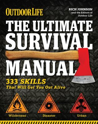 The Ultimate Survival Manual (Outdoor Life): 333 Skills That Will Get You Out Alive - Johnson, Richard