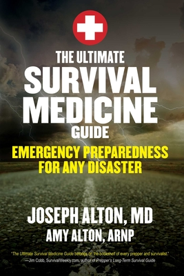 The Ultimate Survival Medicine Guide: Emergency Preparedness for Any Disaster - Alton, Joseph, and Alton, Amy, N, P