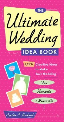 The Ultimate Wedding Idea Book: 1,001 Creative Ideas to Make Your Wedding Fun, Romantic & Memorable - Muchnick, Cynthia C, and Sternad, Denise (Editor)