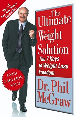 The Ultimate Weight Solution: The 7 Keys to Weight Loss Freedom - McGraw, Phillip C, Ph.D.