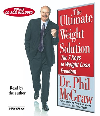 The Ultimate Weight Solution: The 7 Keys to Weight Loss Freedom - McGraw, Phillip C, Ph.D. (Read by), and McGraw, Phil, Dr. (Read by)