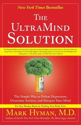 The UltraMind Solution: The Simple Way to Defeat Depression, Overcome Anxiety, and Sharpen Your Mind - Hyman, Mark