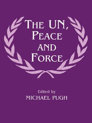 The Un, Peace and Force - Pugh, Michael C (Editor)