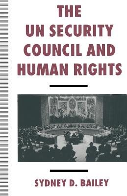 The UN Security Council and Human Rights - Bailey, Sydney D.