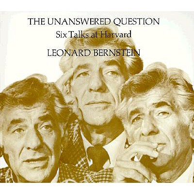 The Unanswered Question: Six Talks at Harvard - Bernstein, Leonard