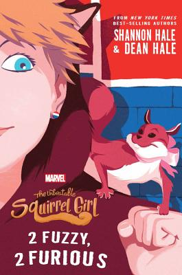 The Unbeatable Squirrel Girl: 2 Fuzzy, 2 Furious - Hale, Shannon, and Hale, Dean