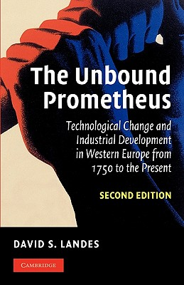 The Unbound Prometheus: Technological Change and Industrial Development in Western Europe from 1750 to the Present - Landes, David S