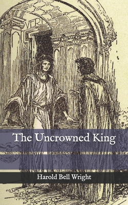 The Uncrowned King - Wright, Harold Bell