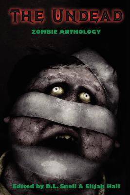 The Undead: Zombie Anthology - Snell, D L (Editor), and Hall, Elijah (Editor), and Keene, Brian (Afterword by)