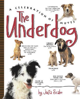 The Underdog: A Celebration of Mutts - Szabo, Julia