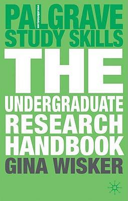 The Undergraduate Research Handbook - Wisker, Gina