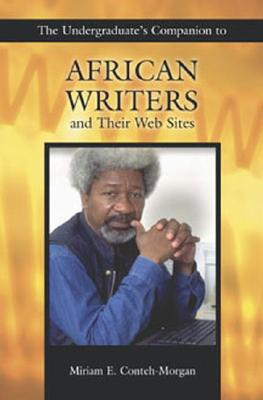 The Undergraduate's Companion to African Writers and Their Web Sites - Conteh-Morgan, Miriam E