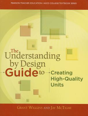 The Understanding By Design Guide To Creating High-Quality Units - McTighe, Jay, and Wiggins, Grant P., and ASCD