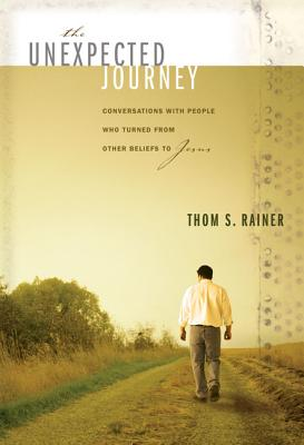 The Unexpected Journey: Conversations with People Who Turned from Other Beliefs to Jesus - Rainer, Thom S