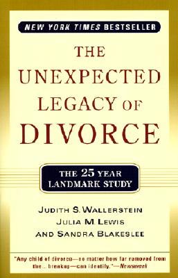 The Unexpected Legacy of Divorce: The 25 Year Landmark Study - Wallerstein, Judith S, and Lewis, Julia M, and Blakeslee, Sandra