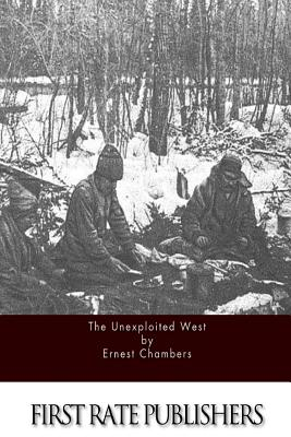 The Unexploited West - Chambers, Ernest