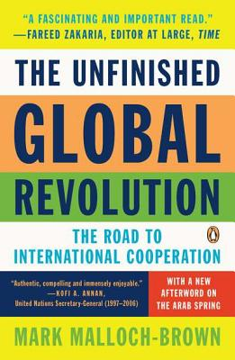 The Unfinished Global Revolution: The Road to International Cooperation - Malloch-Brown, Mark