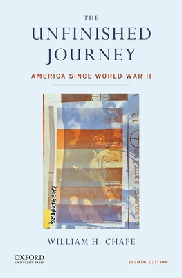 The Unfinished Journey: America Since World War II - Chafe, William H