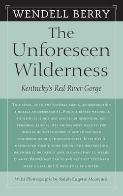 The Unforeseen Wilderness: Kentucky's Red River Gorge - Berry, Wendell, and Meatyard, Ralph Eugene (Photographer)