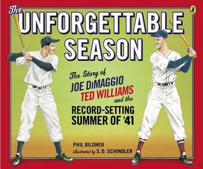 The Unforgettable Season: The Story of Joe Dimaggio, Ted Williams and the Record-Setting Summer of '41 - Bildner, Phil, and Schindler, S D (Illustrator)