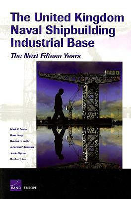 The United Kingdom Naval Shipbuilding Industrial Base: The Next Fifteen Years - Arena, Mark V