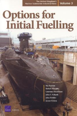 The United Kingdom's Nuclear Submarine Industrial Base: Options for Initial Fueling - Raman, Raj, and Murphy, Robert, and Smallman, Laurence
