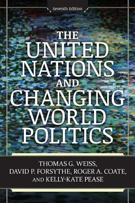 The United Nations and Changing World Politics - Weiss, Thomas G