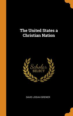The United States a Christian Nation - Brewer, David Josiah
