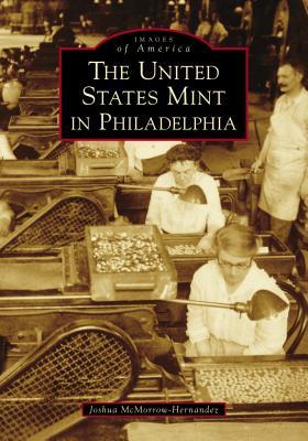 The United States Mint in Philadelphia - McMorrow-Hernandez, Joshua