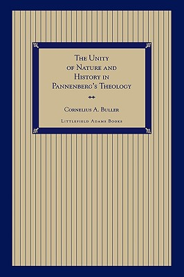 The Unity of Nature and History in Pannenberg's Theology - Buller, Cornelius A