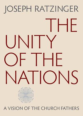 The Unity of the Nations: A Vision of the Church Fathers - Ratzinger, Joseph