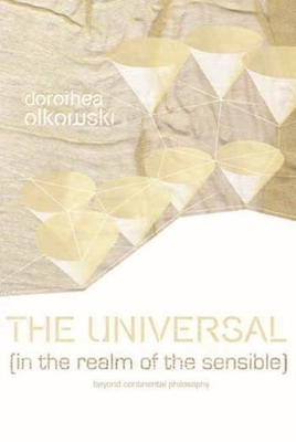 The Universal: In the Realm of the Sensible: Beyond Continental Philosophy - Olkowski, Dorothea