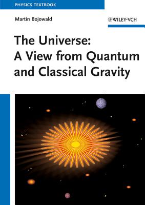 The Universe: A View from Classical and Quantum Gravity - Bojowald, Martin