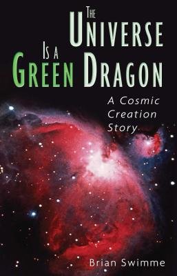 The Universe Is a Green Dragon: A Cosmic Creation Story - Swimme, Brian, PH.D.