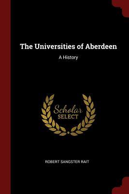 The Universities of Aberdeen: A History - Rait, Robert Sangster