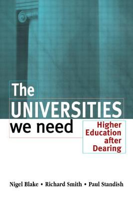 The Universities We Need - Smith, Richard, and Blake, Nigel (L, and Blake Nigel (Lecturer Institute of Educational Technology Open University)