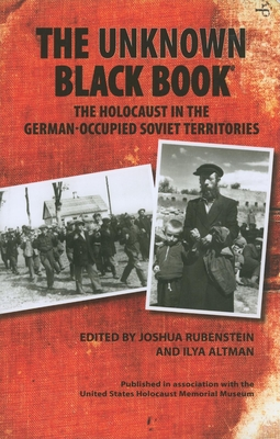 The Unknown Black Book: The Holocaust in the German-Occupied Soviet Territories - Rubenstein, Joshua, Mr. (Translated by), and Altman, Ilya (Editor), and Morris, Christopher (Translated by)