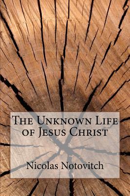 The Unknown Life of Jesus Christ - Notovitch, Nicolas