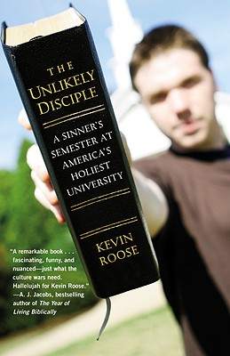 The Unlikely Disciple: A Sinner's Semester at America's Holiest University - Roose, Kevin