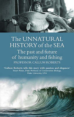 The Unnatural History of the Sea: The past and the future of man and fishing - Roberts, Callum