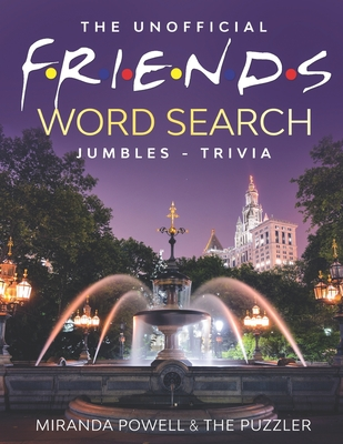 The Unofficial Friends Word Search, Jumbles, and Trivia Book - Puzzler, The, and Powell, Miranda