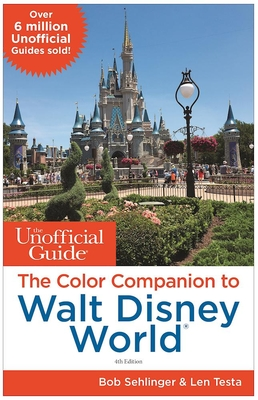 The Unofficial Guide: The Color Companion to Walt Disney World - Sehlinger, Bob, Mr., and Testa, Len