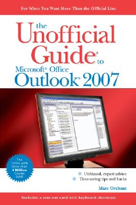 The Unofficial Guide to Outlook 2007 - Orchant, Marc
