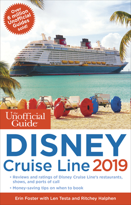 The Unofficial Guide to the Disney Cruise Line 2019 - Foster, Erin, and Testa, Len, and Halphen, Ritchey