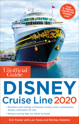 The Unofficial Guide to the Disney Cruise Line 2020 - Foster, Erin, and Testa, Len, and Halphen, Ritchey