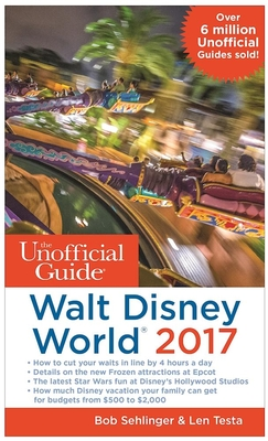 The Unofficial Guide to Walt Disney World 2017 - Sehlinger, Bob, Mr.
