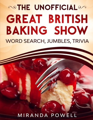 The Unofficial the British Baking Show Word Search Jumbles and Trivia Book - Publishing, Old Town (Contributions by), and Puzzler, The, and Powell, Miranda